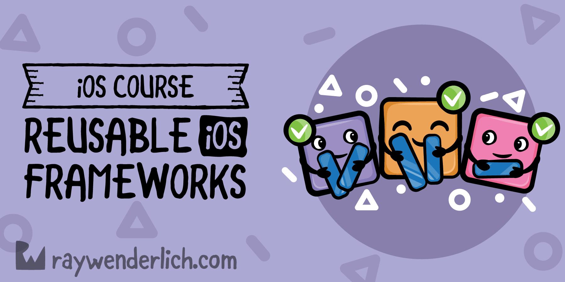 Reusable iOS Frameworks [SUBSCRIBER]