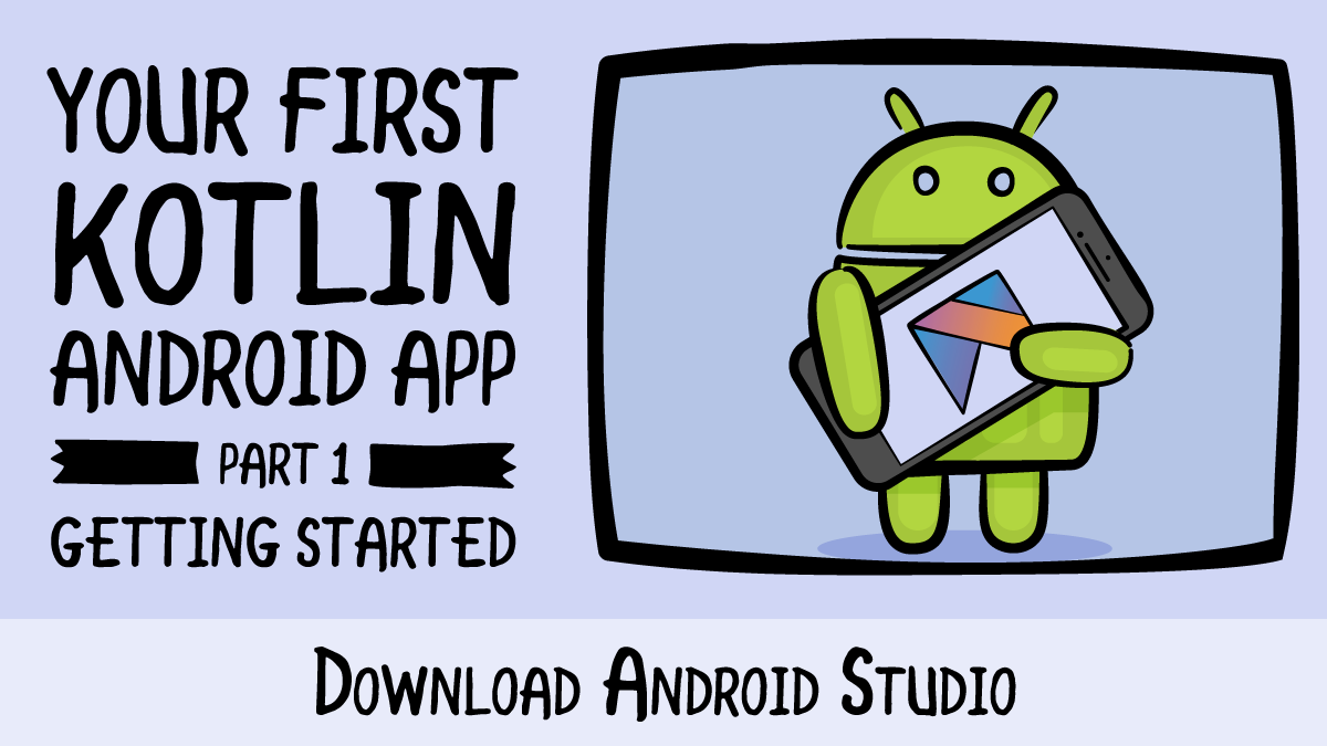 Your First Kotlin Android App · Download Android Studio