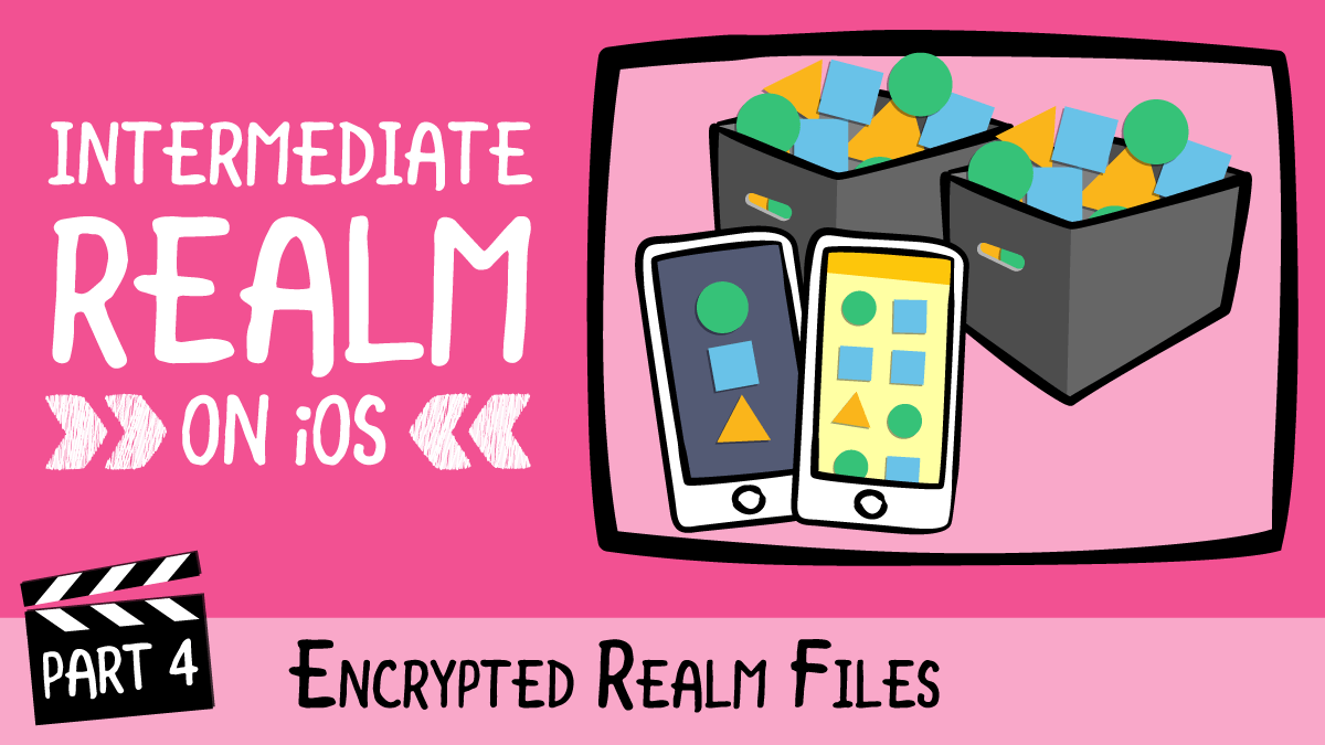 Intermediate Realm on iOS · Encrypted Realm Files | raywenderlich com